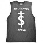 Jesus Saves I Spend Shirt